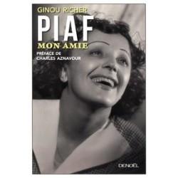 Ginou Richer Piaf, mon amie Avec la collaboration de Bernard Persia