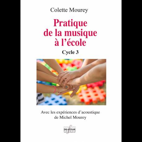 COLETTE MOUREY Pratique de la musique à l'école - Cycle 3
