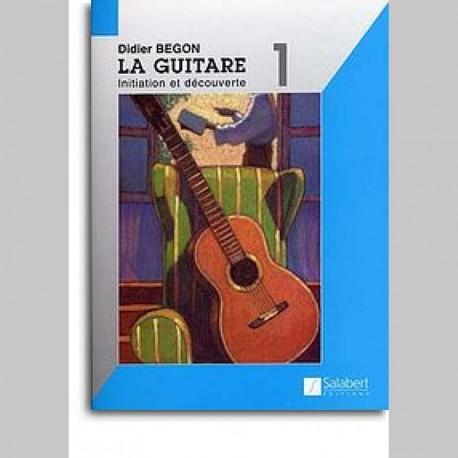 Didier Begon: La Guitare Volume 1 - Initiation Et Découvertes~ Méthode Instrumentale (Guitare)
